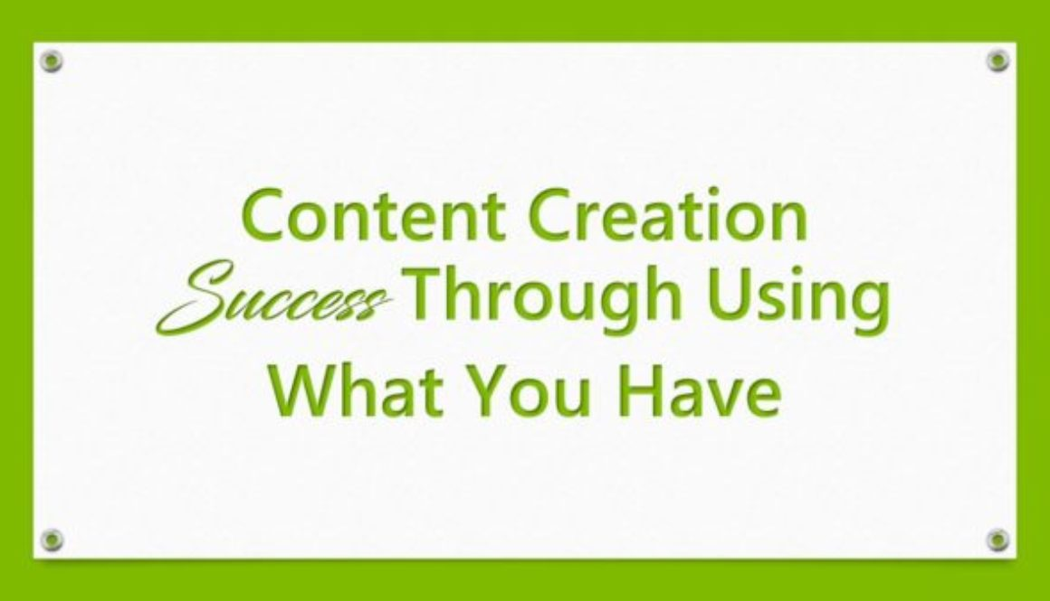 Content Creation Success Through Using What You Have