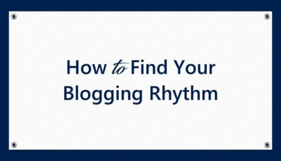 How to Find Your Blogging Rhythm