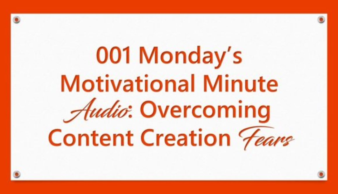 001 Monday's Motivational Minute Audio: Overcoming Content Creation Fears