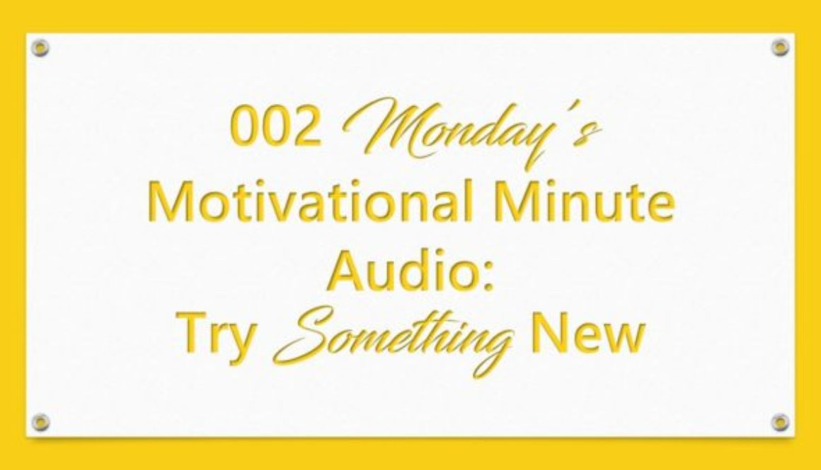 002 Monday's Motivational Minute Audio: Try Something New