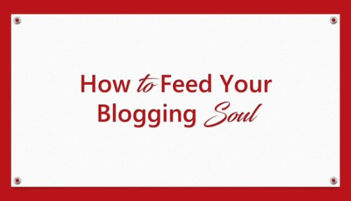 How to Feed Your Blogging Soul