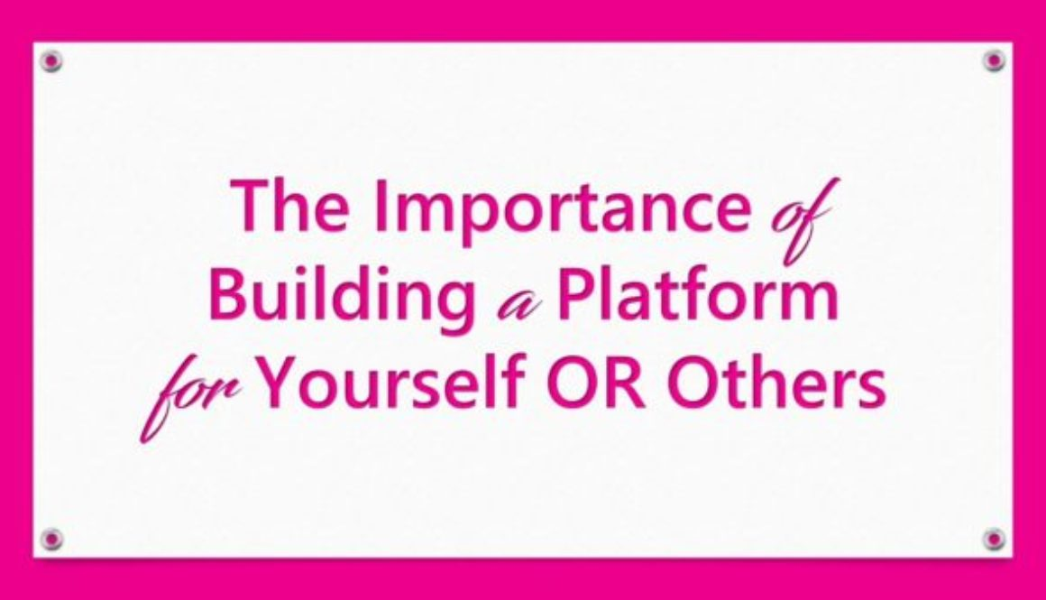 The Importance of Building a Platform – For Yourself OR Others
