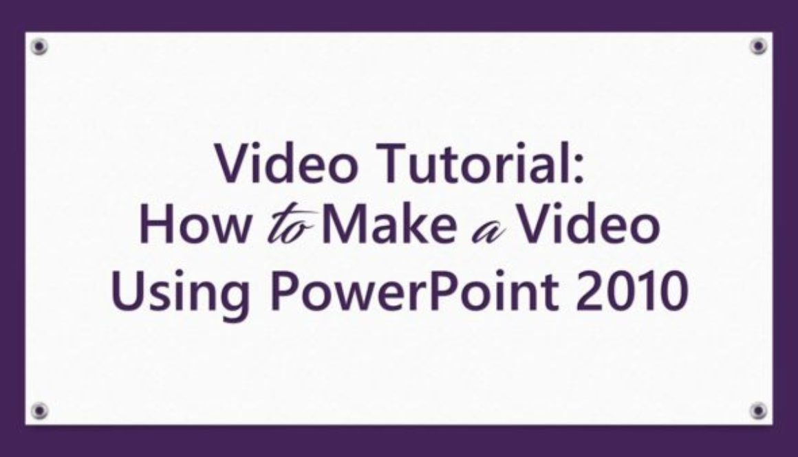 Video Tutorial: How to Make a Video Using PowerPoint 2010