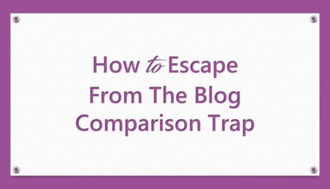 How to Escape From The Blog Comparison Trap