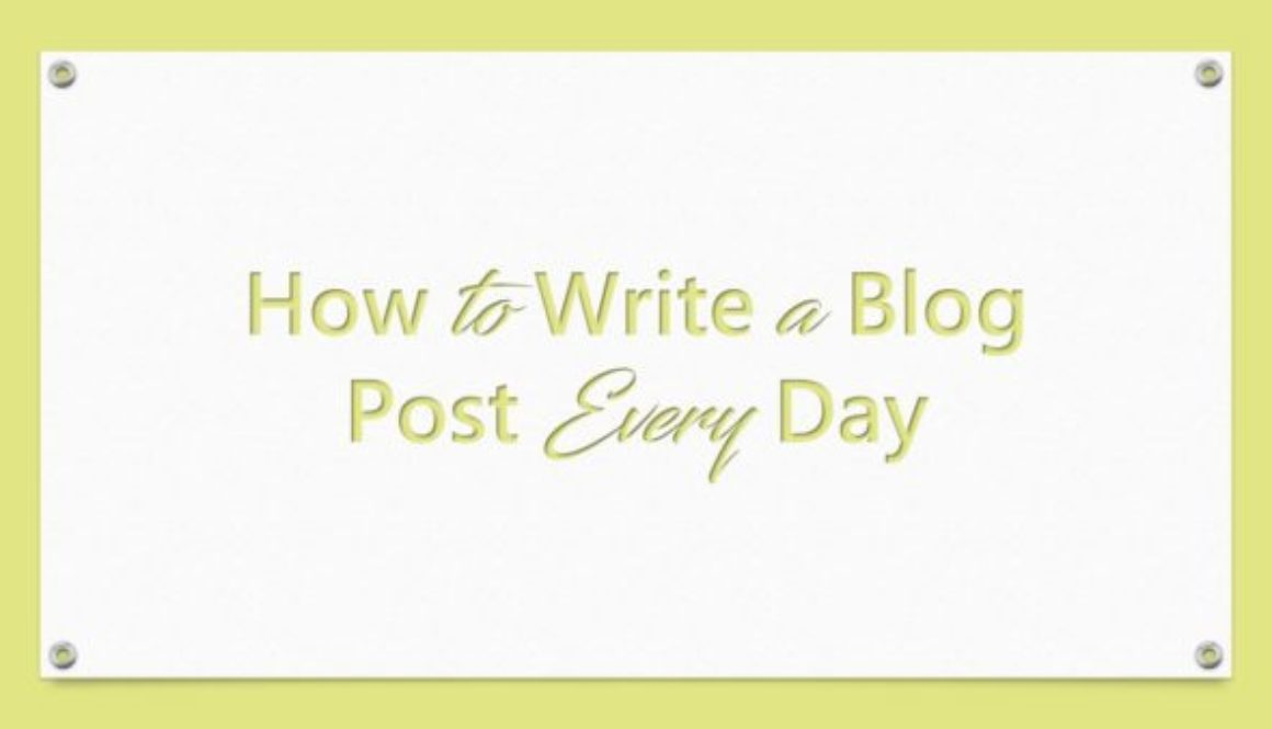 How to Write a Blog Post Every Day