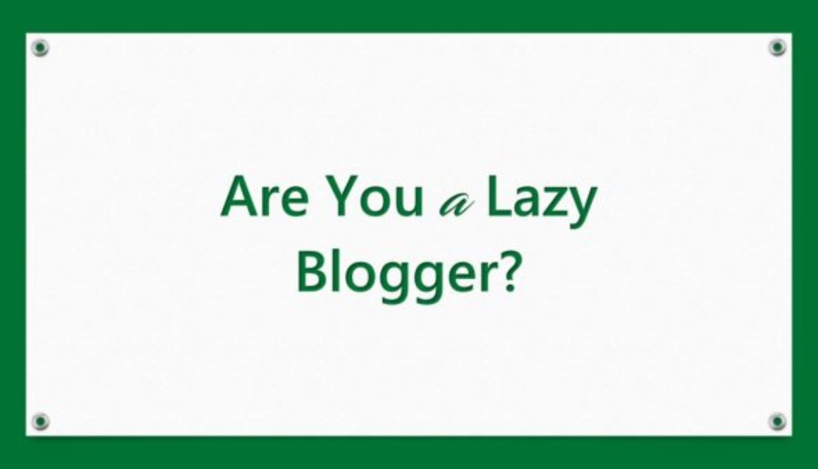 Are You a Lazy Blogger?