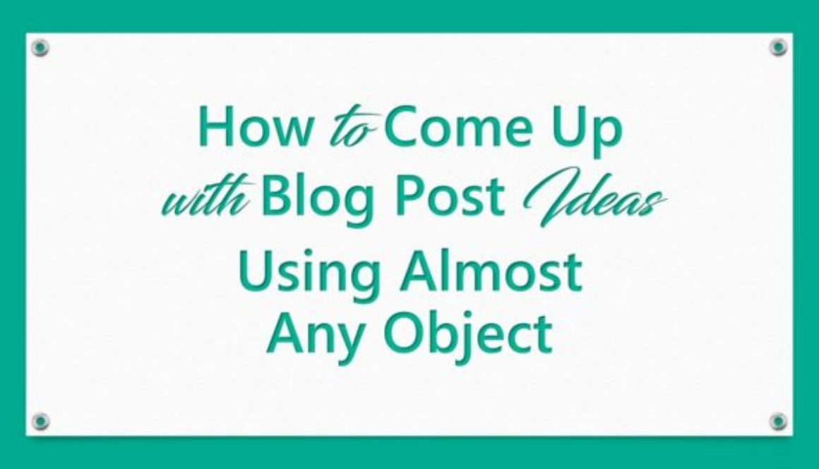 How to Come Up With Blog Post Ideas Using Almost Any Object