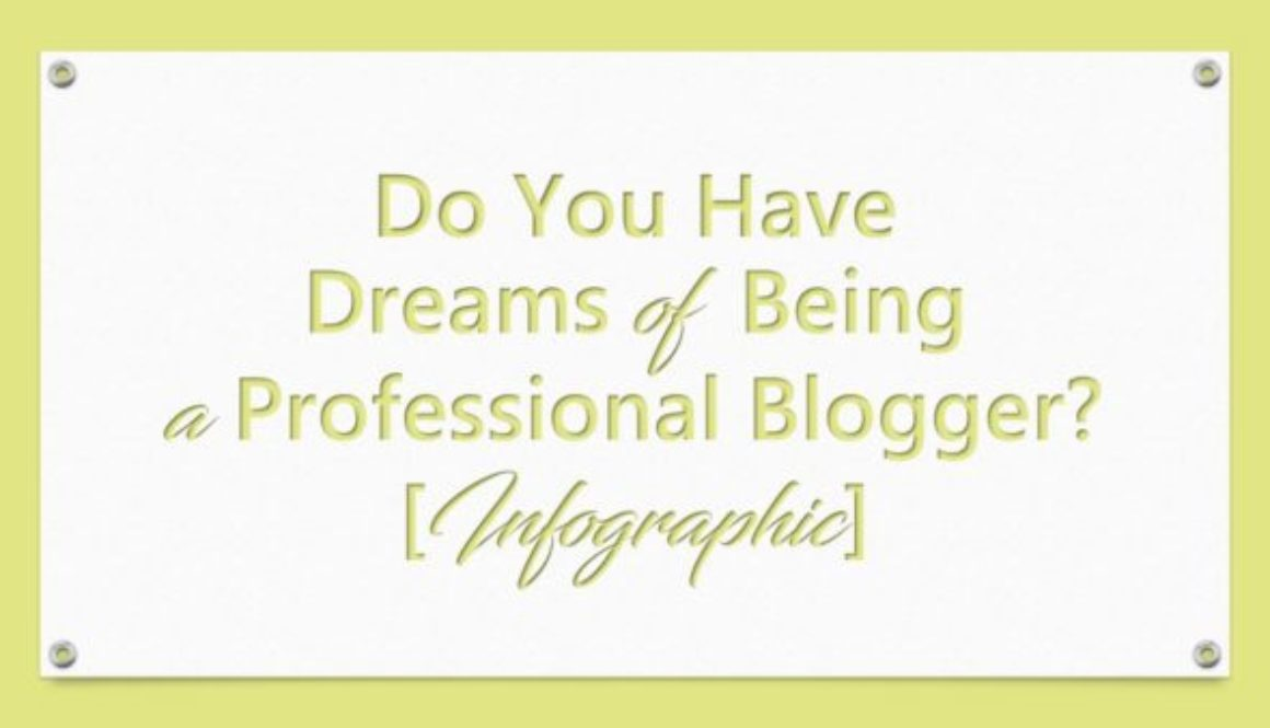 Do You Have Dreams of Being a Professional Blogger?  [Infographic]