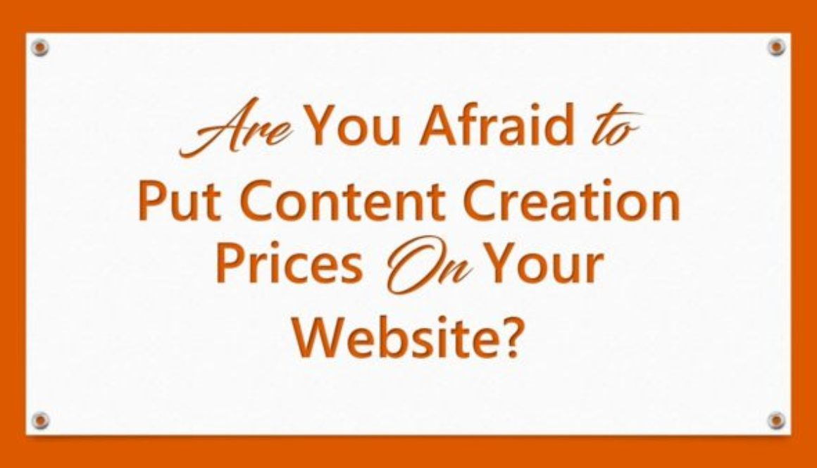 Are You Afraid To Put Content Creation Prices On Your Website?