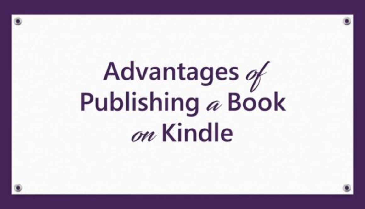 Advantages of Publishing a Book on Kindle