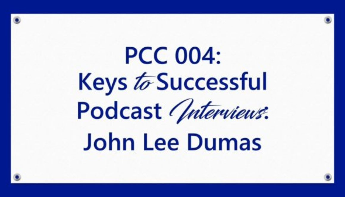 PCC 004: Keys to Successful Podcast Interviews: John Lee Dumas