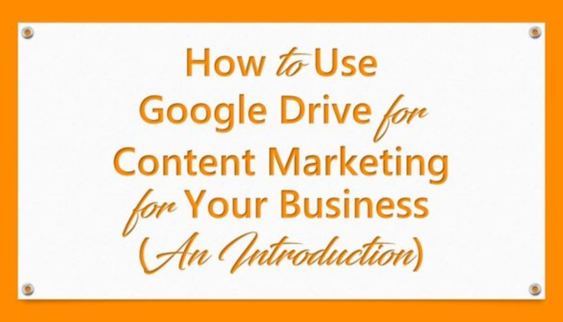 How to Use Google Drive for Content Marketing for Your Business (An Introduction)