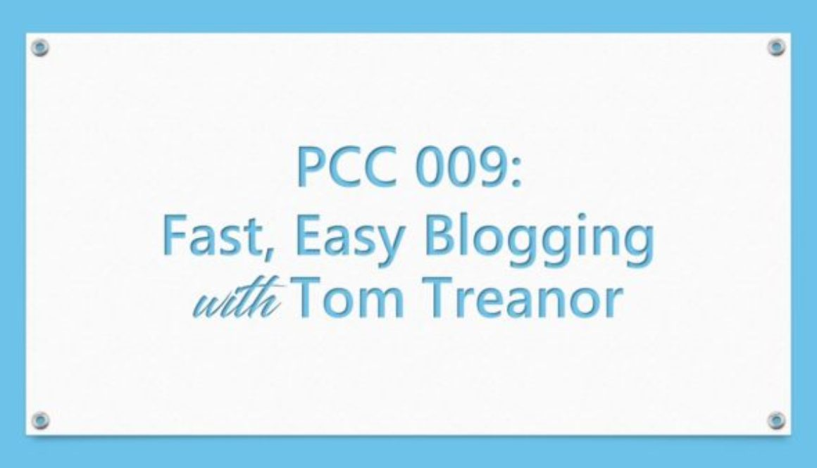 PCC 009: Fast, Easy Blogging with Tom Treanor