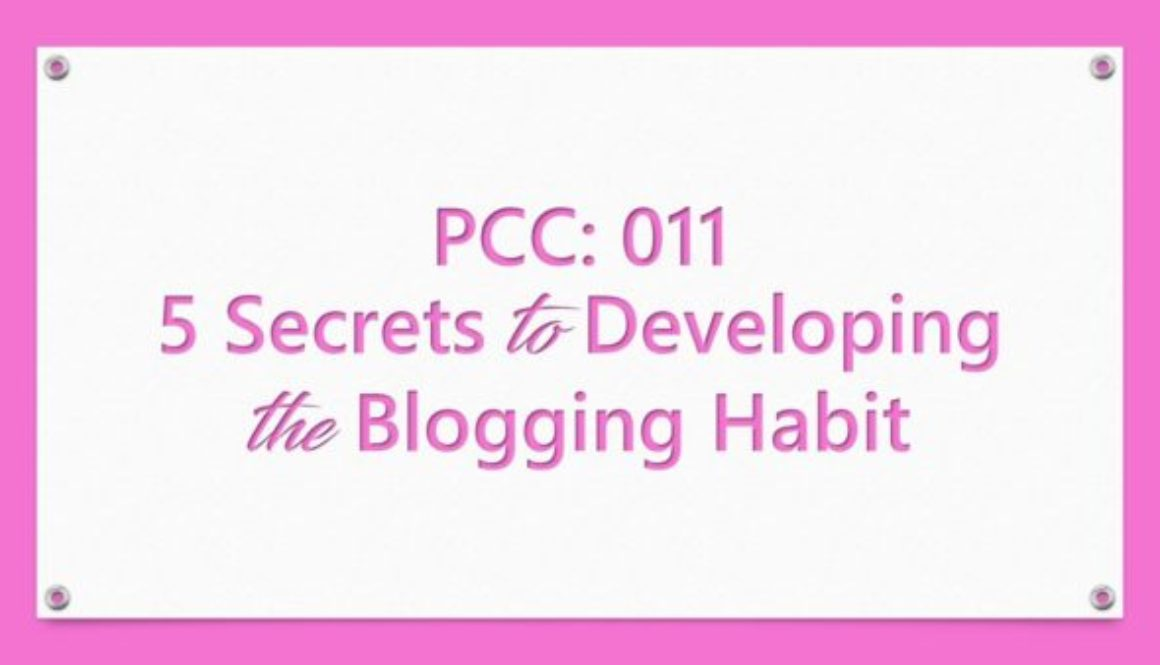 PCC: 011 5 Secrets to Developing the Blogging Habit