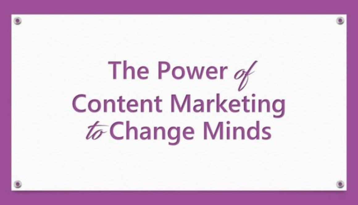 The Power of Content Marketing to Change Minds