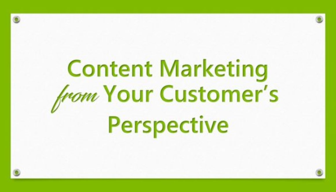 Content Marketing from Your Customer's Perspective