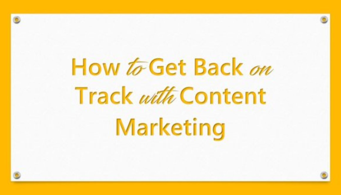 How to Get Back on Track with Content Marketing