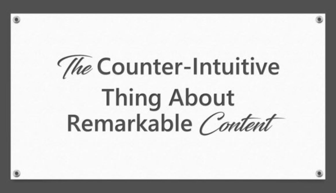 The Counter-Intuitive Thing About Remarkable Content