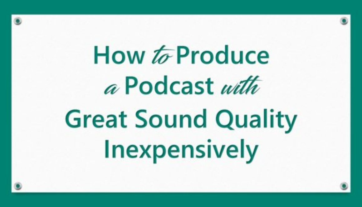 How to Produce a Podcast with Great Sound Quality Inexpensively