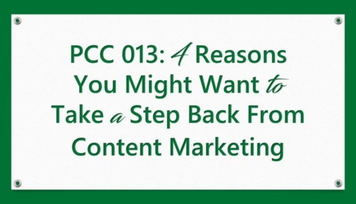 PCC 013: 4 Reasons You Might Want to Take a Step Back From Content Marketing