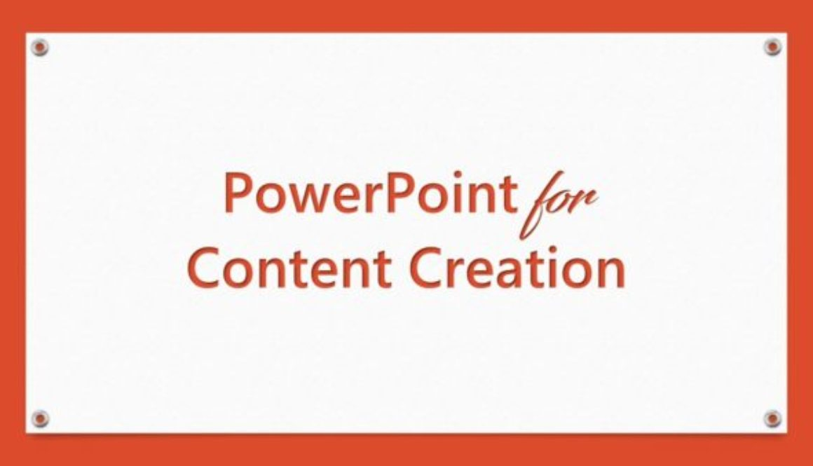 PowerPoint for Content Creation
