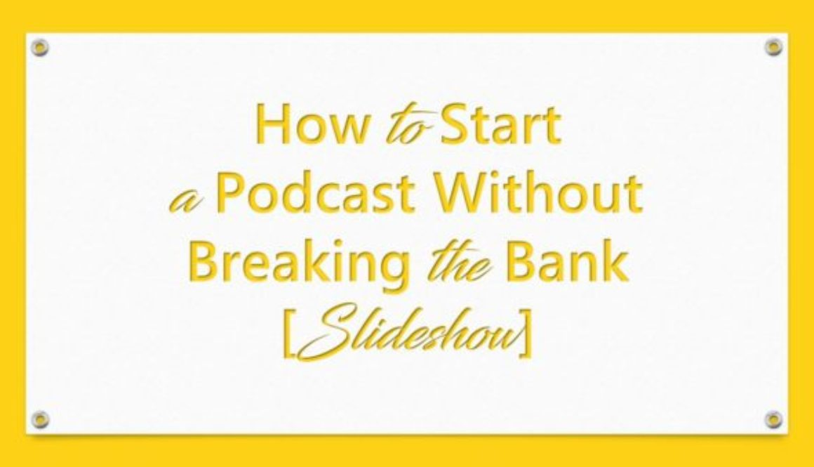 How to Start a Podcast Without Breaking the Bank [Slideshow]