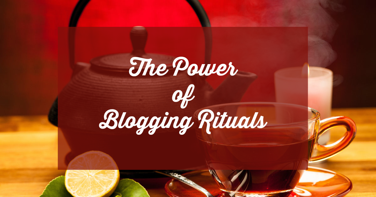 The Power of Blogging Rituals