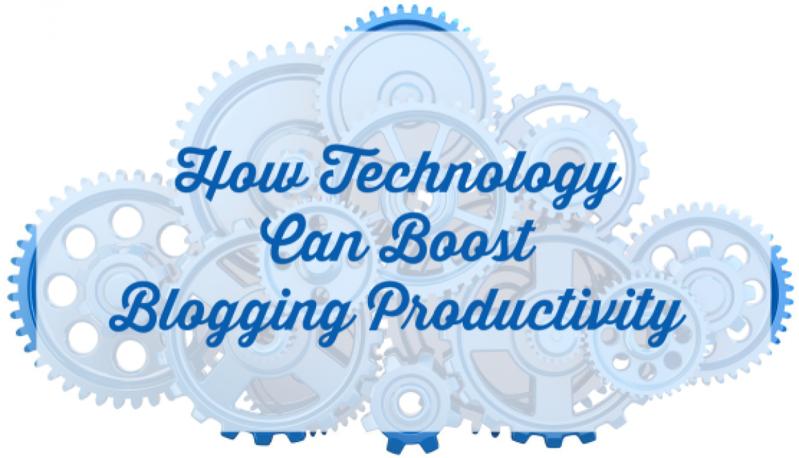 How Technology Can Boost Blogging Productivity