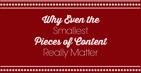 why smallest pieces of content matter