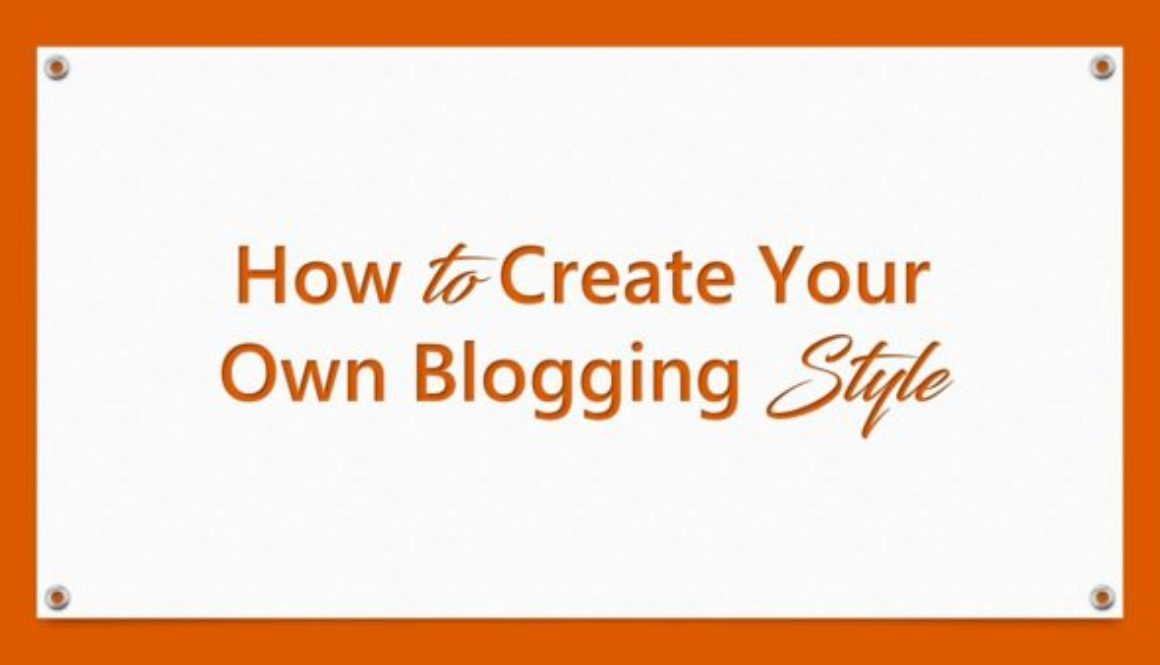 How to Create Your Own Blogging Style