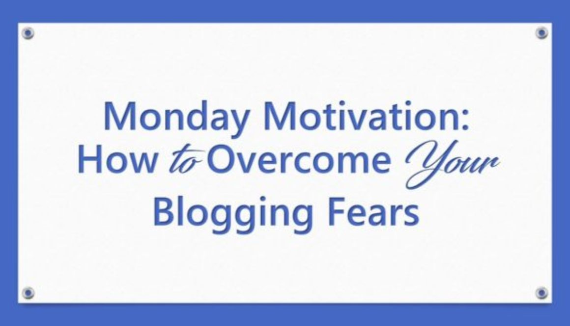 Monday Motivation: How to Overcome Your Blogging Fears