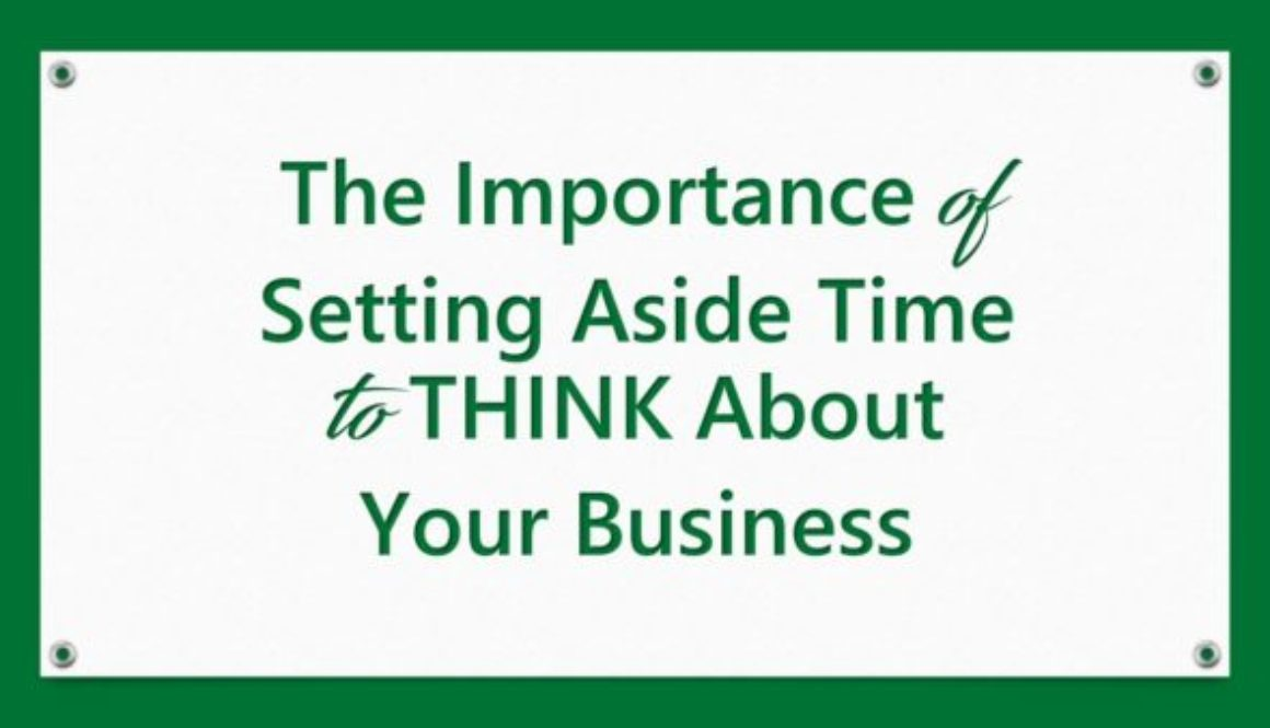The Importance of Setting Aside Time to THINK About Your Business