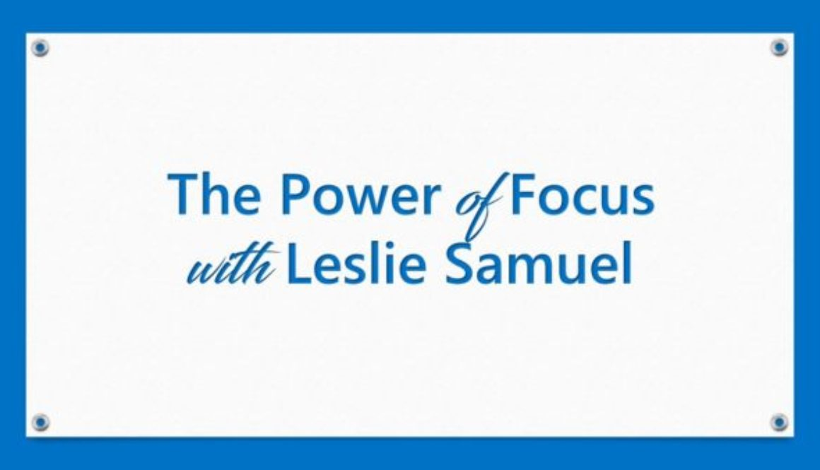 The Power of Focus with Leslie Samuel