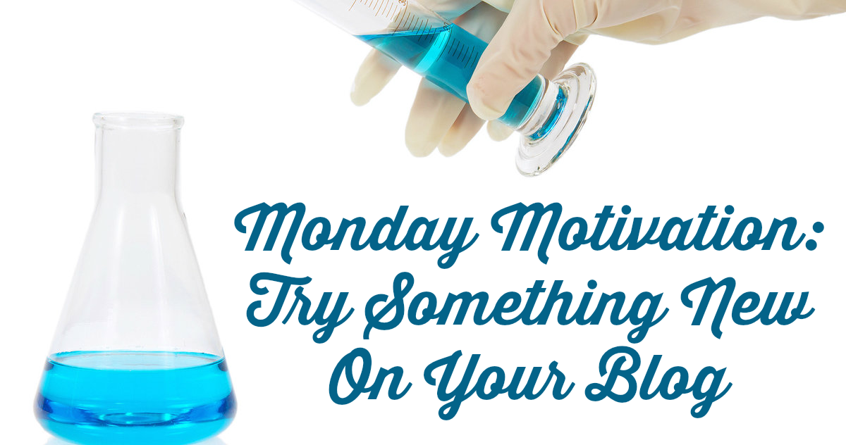 monday motivation try something new on your blog