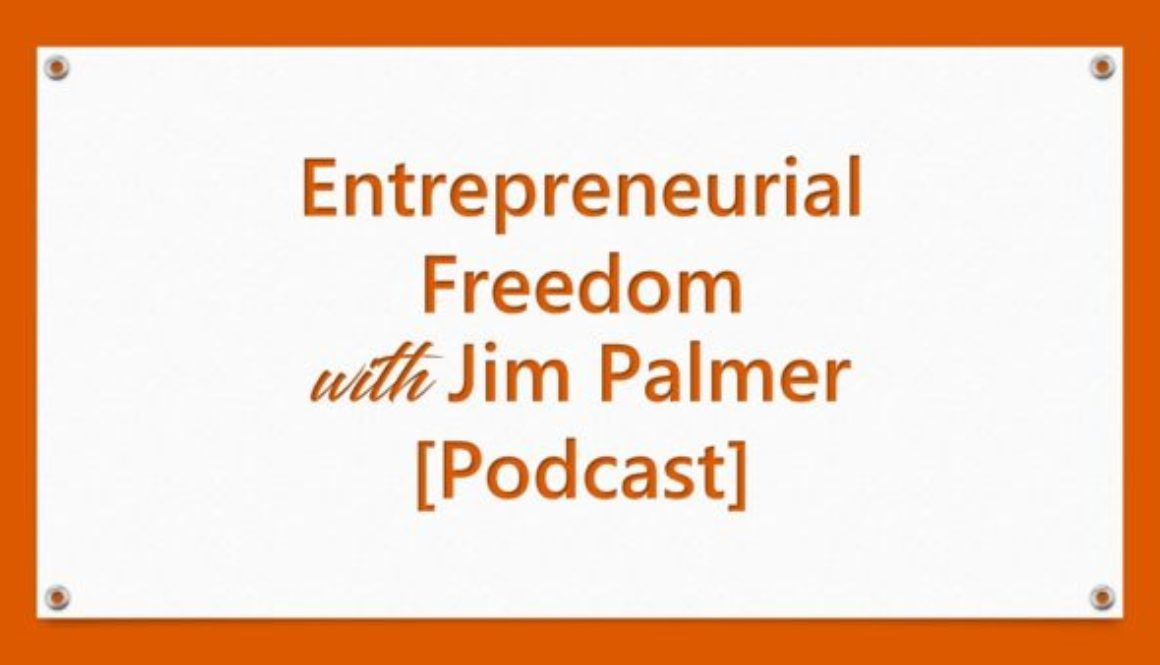 Entrepreneurial Freedom with Jim Palmer [Podcast]