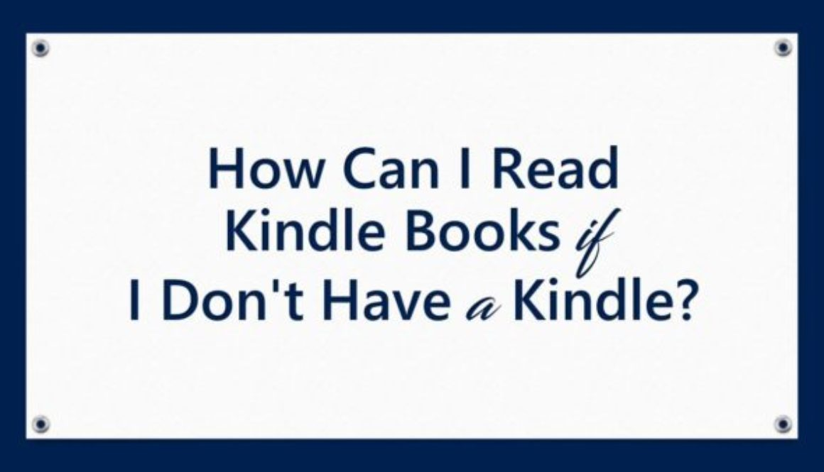 How Can I Read Kindle Books if I Don't Have a Kindle?