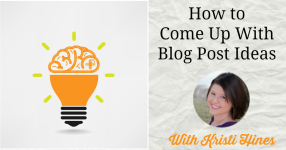 How to come up with blog post ideas with Kristi Hines