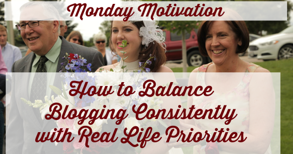 How to balance blogging consistently with real life priorities