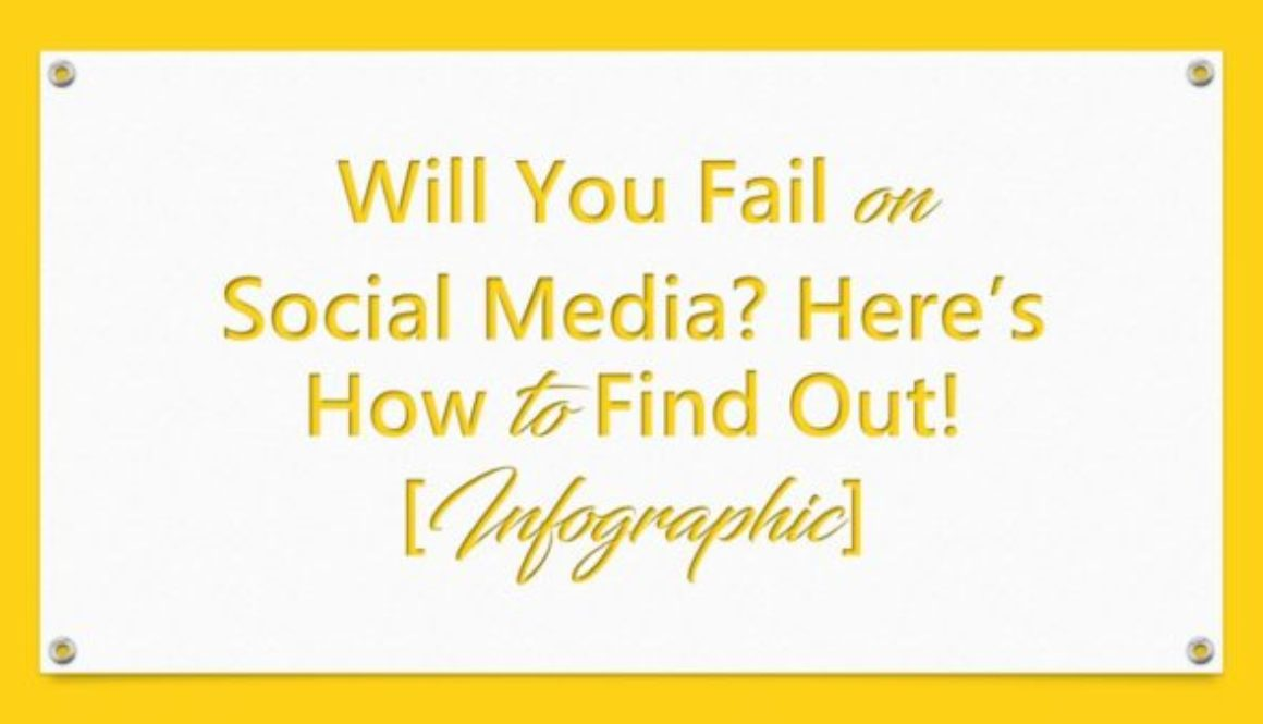 Will You Fail on Social Media? Here's How to Find Out! [Infographic]