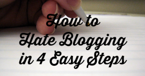 how to hate blogging in 4 easy steps