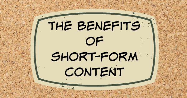 The benefits of short form content