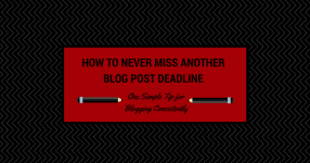 How to Never Miss Another Blog Post Deadline