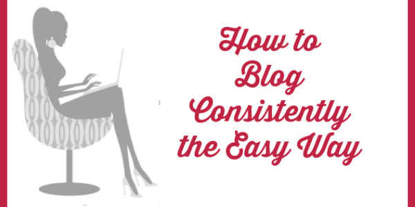 how to blog consistently the easy way
