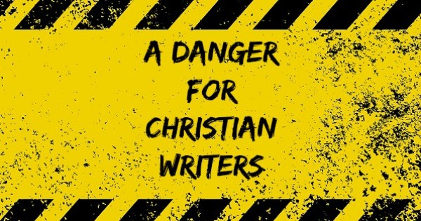 A Danger for Christian Writers
