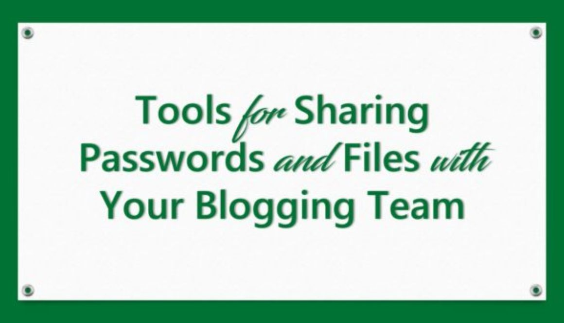 Tools for Sharing Passwords and Files with Your Blogging Team