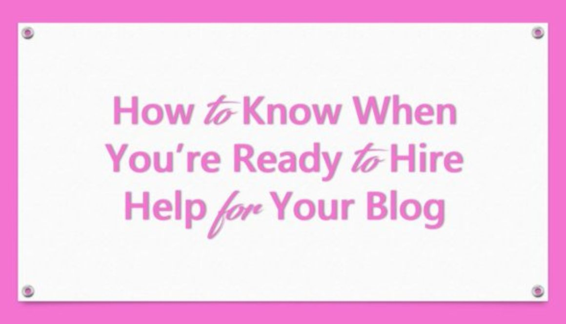 How to Know When You're Ready to Hire Help for Your Blog