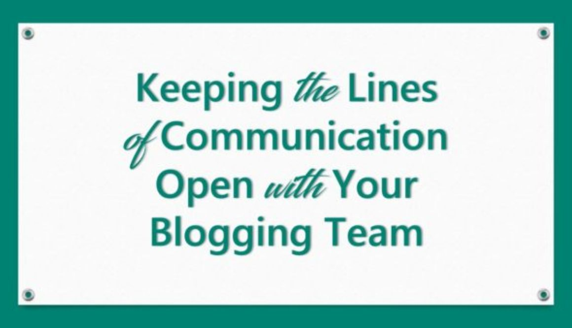 Keeping the Lines of Communication Open with Your Blogging Team