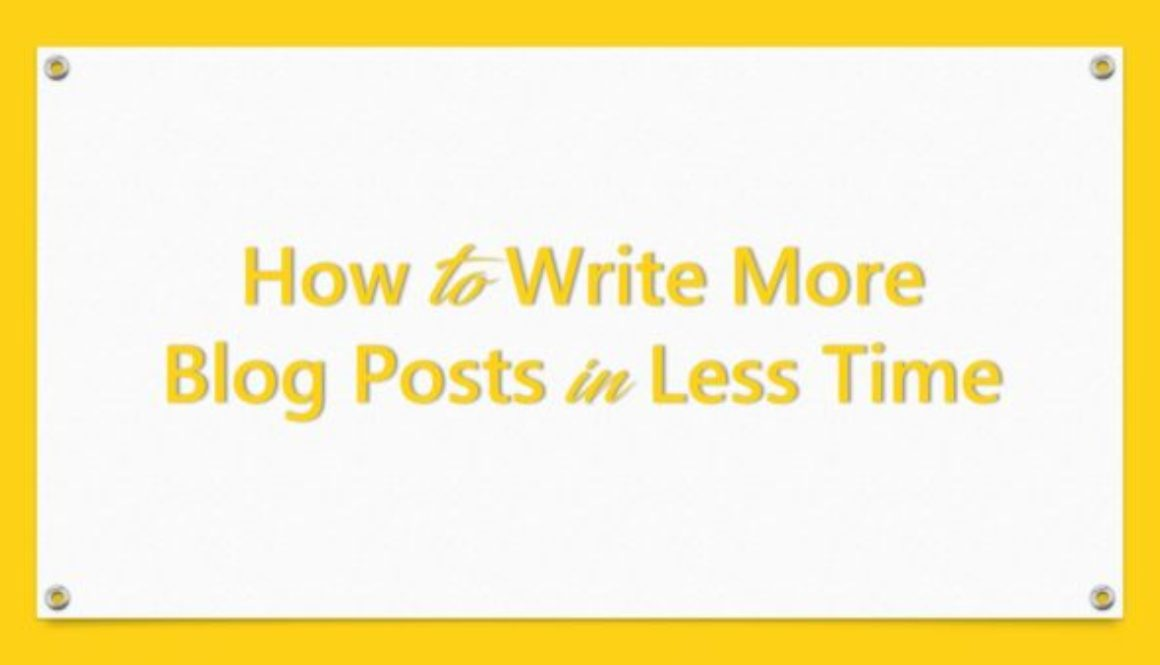 How to Write More Blog Posts in Less Time
