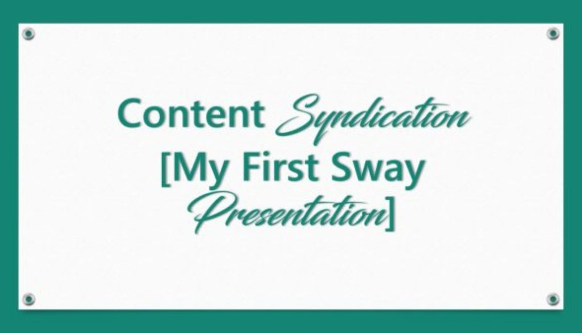 Content Syndication [My First Sway Presentation]