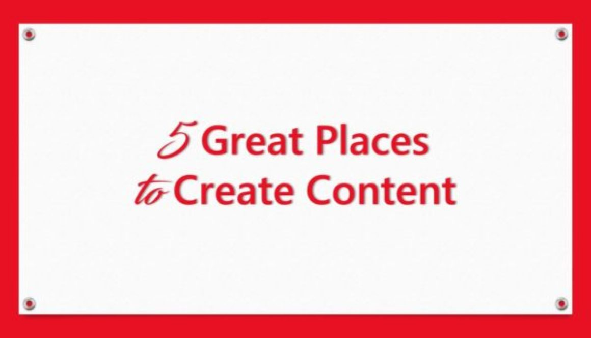 5 Great Places to Create Content